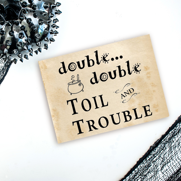 Double Double Toil & Trouble Craft Stamp Imprint Example