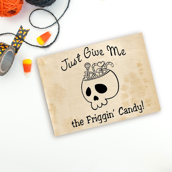 Just Give Me the Friggin' Candy Craft Stamp Imprint Example