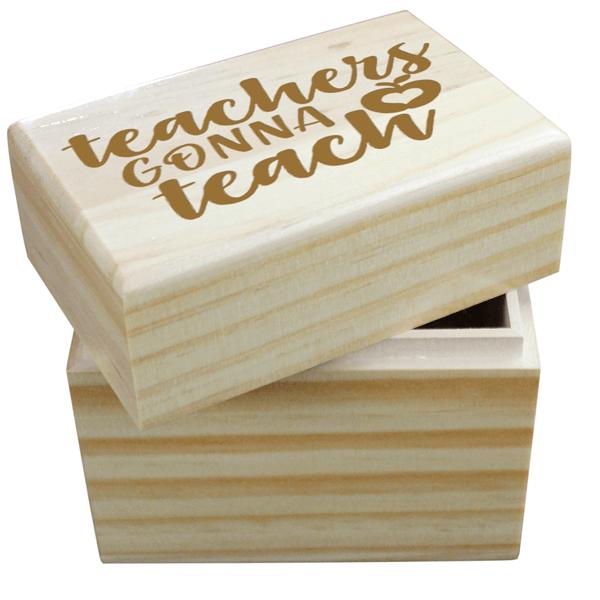 Teachers Gonna Teach Wooden Box